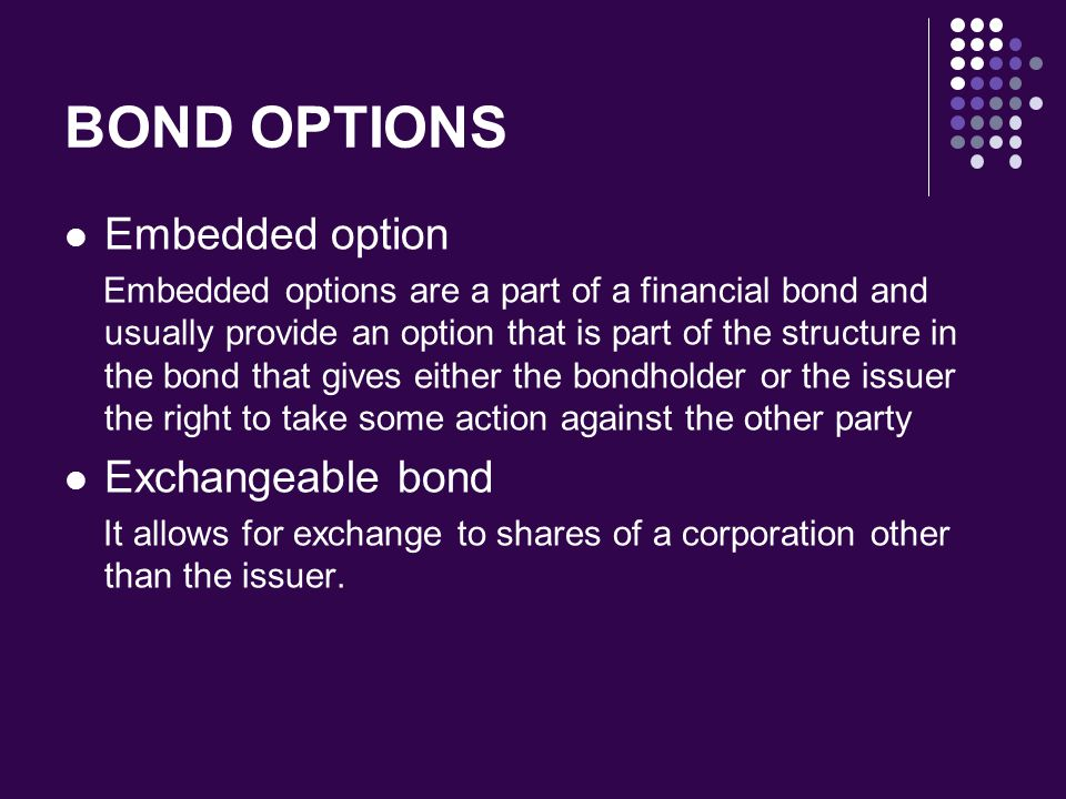 BOND OPTIONS Embedded option Exchangeable bond