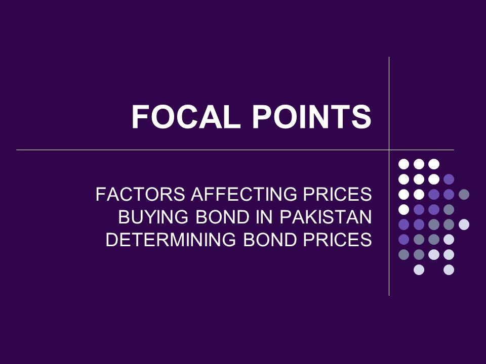 FOCAL POINTS FACTORS AFFECTING PRICES BUYING BOND IN PAKISTAN