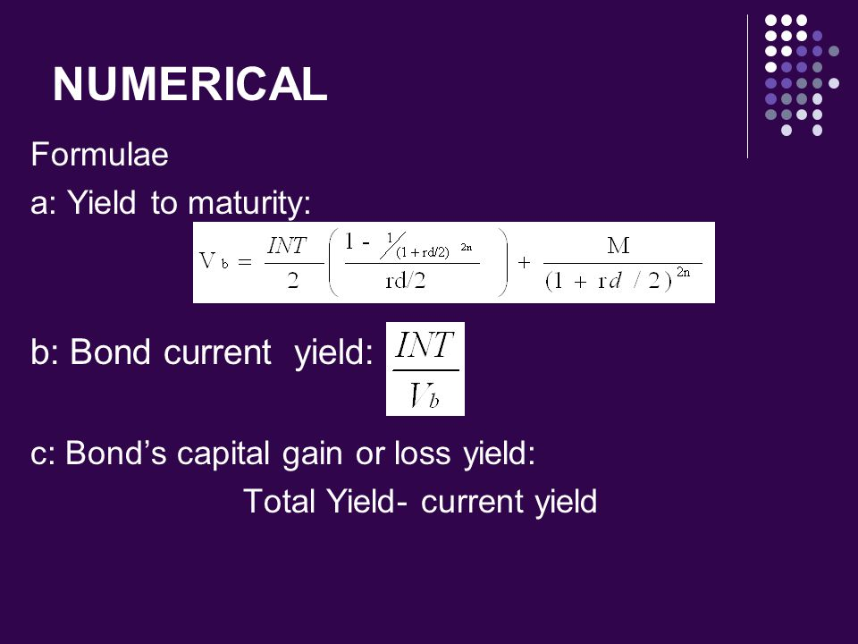 NUMERICAL b: Bond current yield: Formulae a: Yield to maturity: