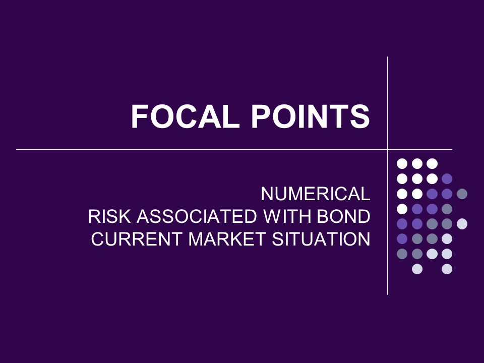 NUMERICAL RISK ASSOCIATED WITH BOND CURRENT MARKET SITUATION