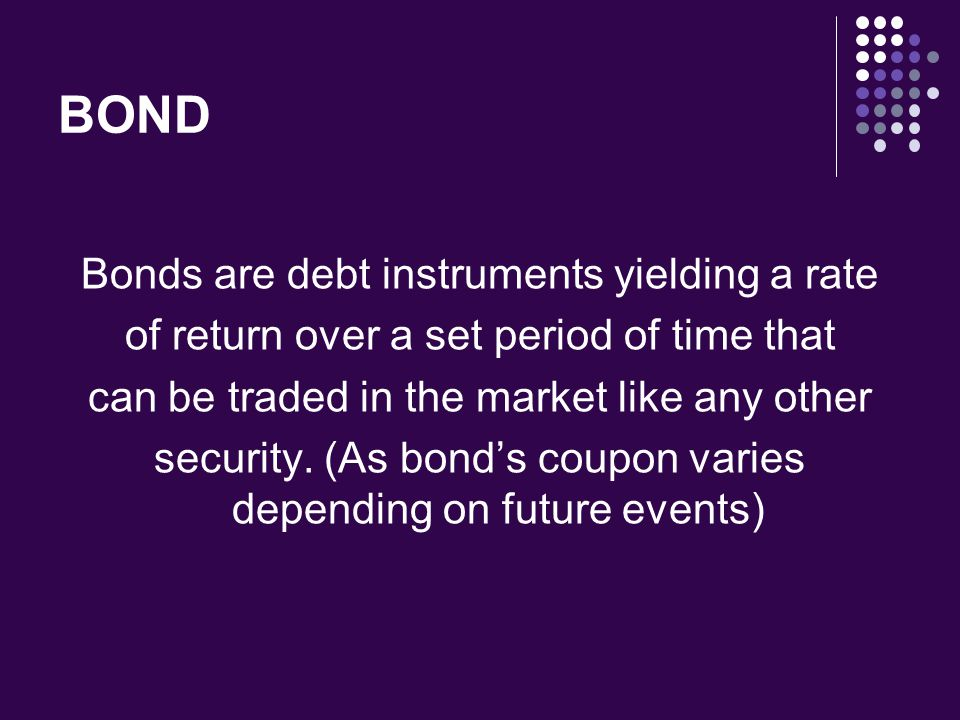 BOND Bonds are debt instruments yielding a rate