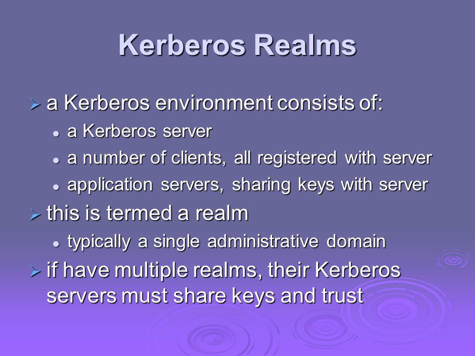 Kerberos Realms a Kerberos environment consists of: