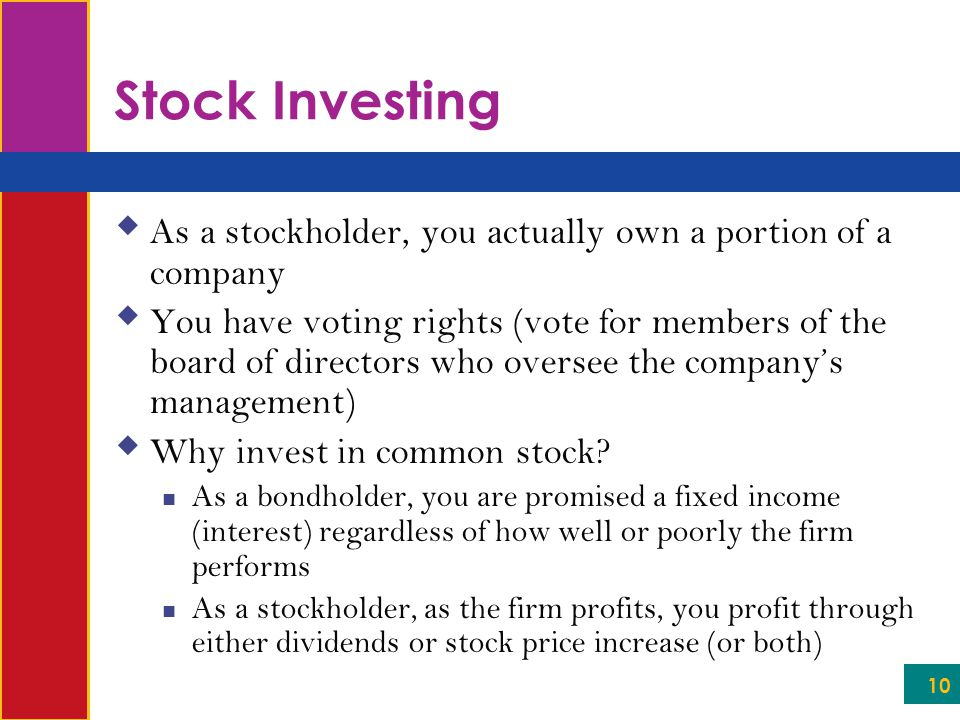 Stock Investing As a stockholder, you actually own a portion of a company.
