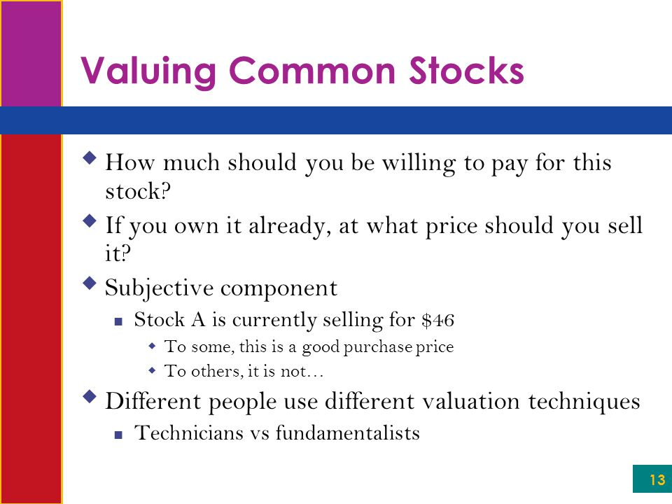 Valuing Common Stocks How much should you be willing to pay for this stock If you own it already, at what price should you sell it