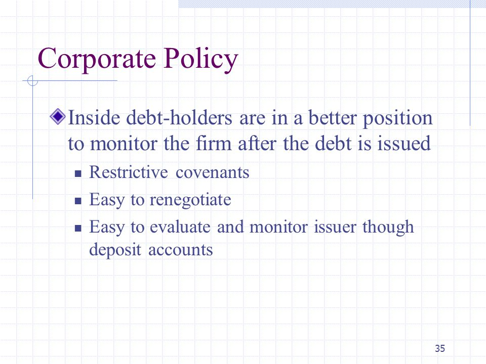 Corporate Policy Inside debt-holders are in a better position to monitor the firm after the debt is issued.