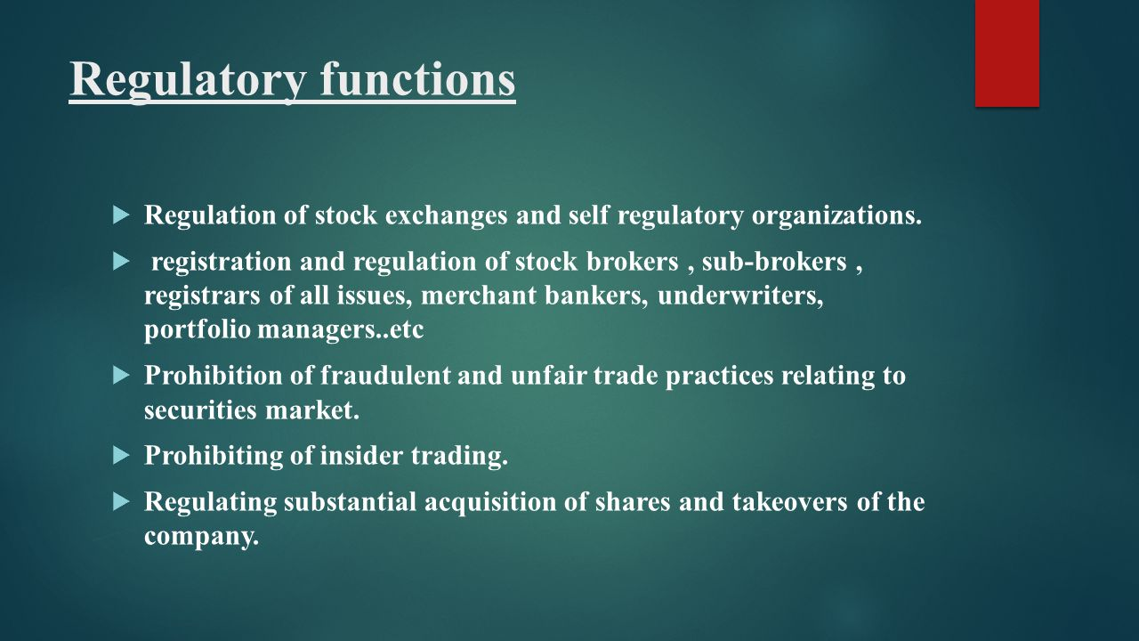 Regulatory functions Regulation of stock exchanges and self regulatory organizations.