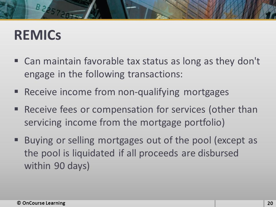 REMICs Can maintain favorable tax status as long as they don t engage in the following transactions: