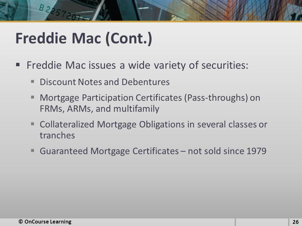Freddie Mac (Cont.) Freddie Mac issues a wide variety of securities: