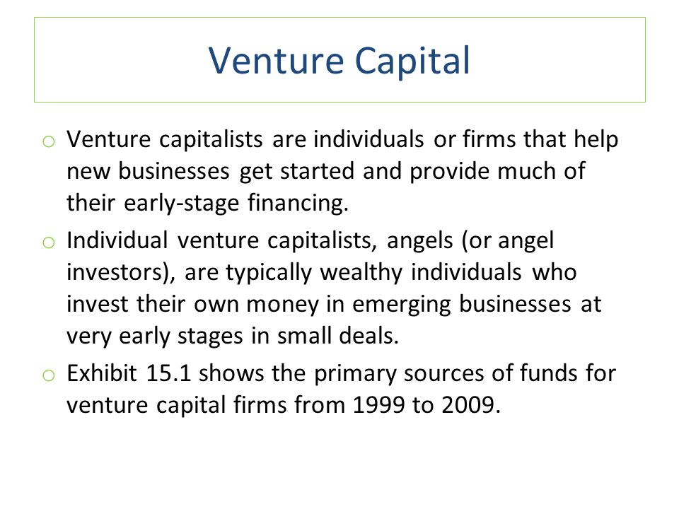 Venture Capital Venture capitalists are individuals or firms that help new businesses get started and provide much of their early-stage financing.