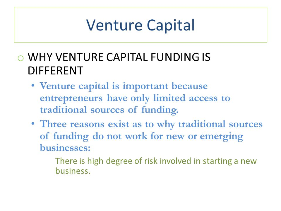 Venture Capital WHY VENTURE CAPITAL FUNDING IS DIFFERENT