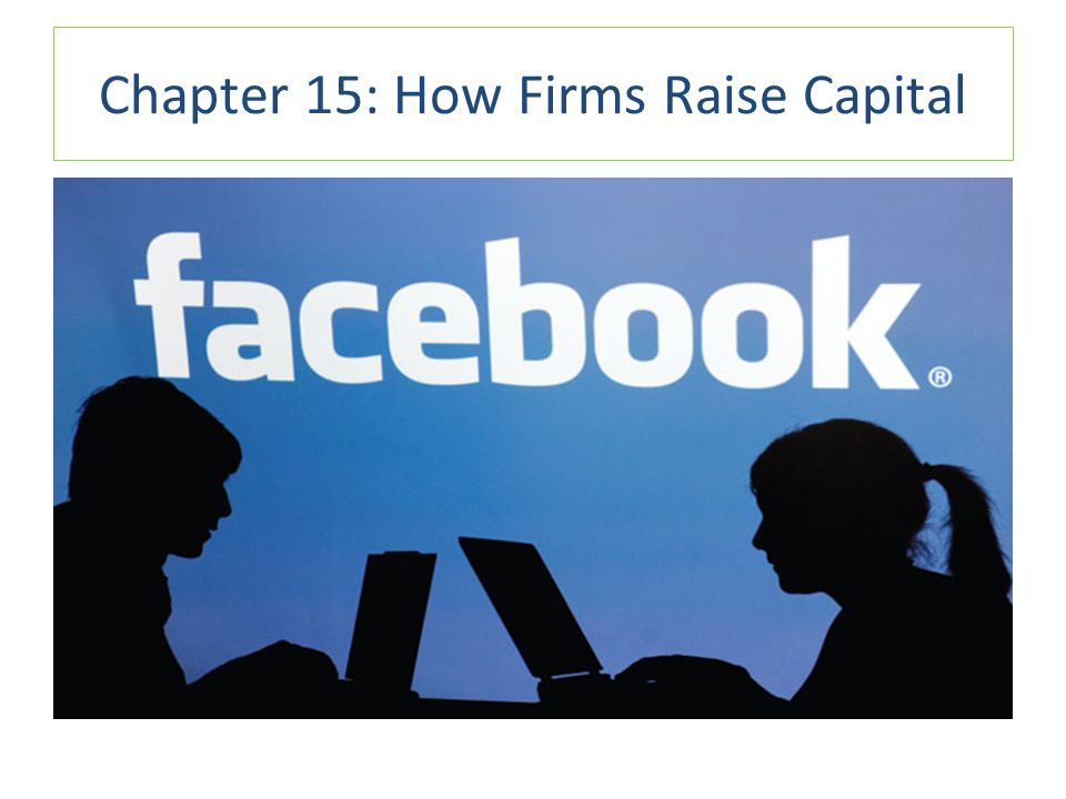 Chapter 15: How Firms Raise Capital