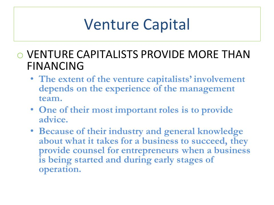 Venture Capital VENTURE CAPITALISTS PROVIDE MORE THAN FINANCING