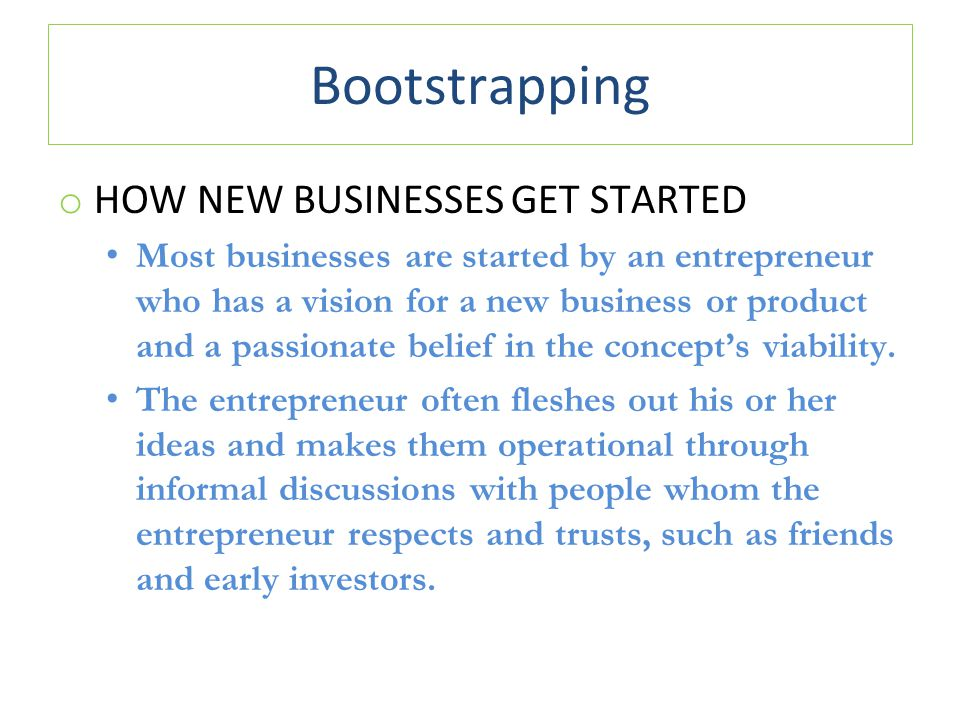 Bootstrapping HOW NEW BUSINESSES GET STARTED