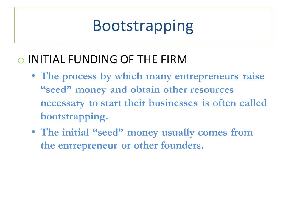 Bootstrapping INITIAL FUNDING OF THE FIRM
