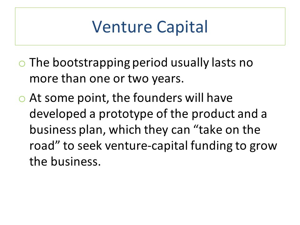 Venture Capital The bootstrapping period usually lasts no more than one or two years.
