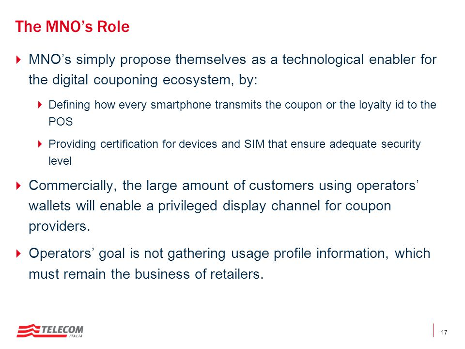 The MNO's Role MNO's simply propose themselves as a technological enabler for the digital couponing ecosystem, by: