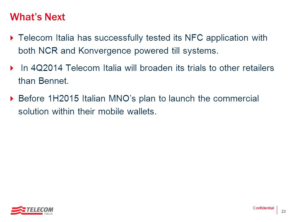 What's Next Telecom Italia has successfully tested its NFC application with both NCR and Konvergence powered till systems.