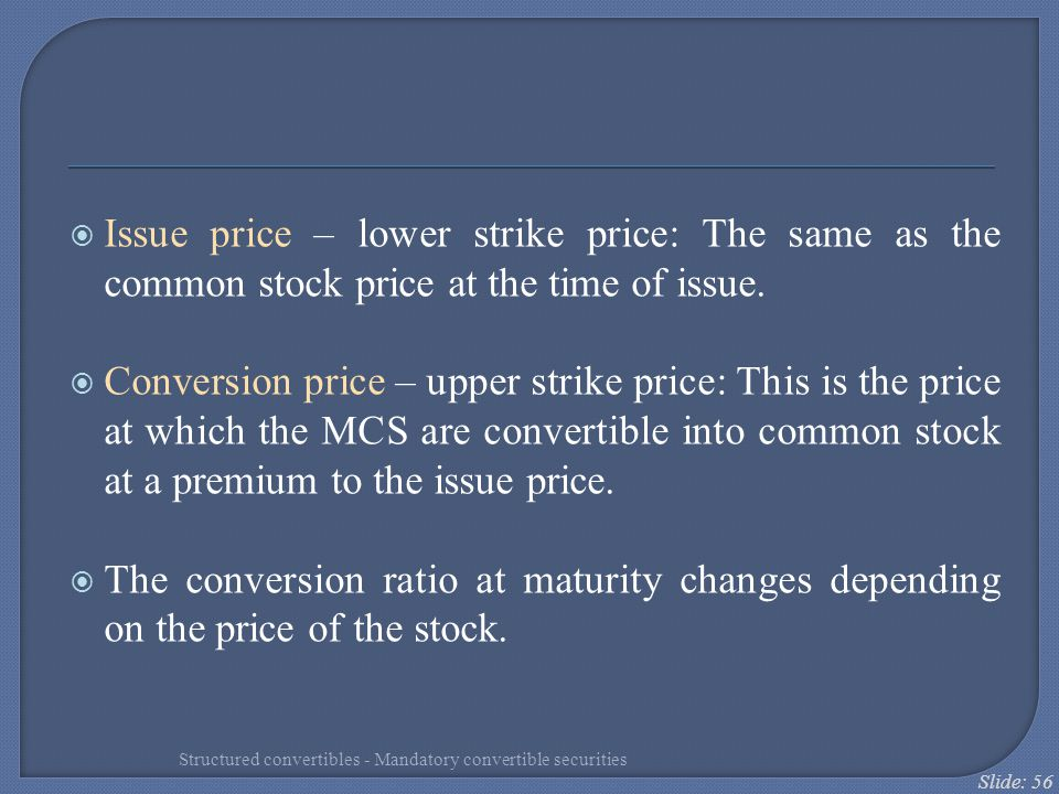 Issue price – lower strike price: The same as the common stock price at the time of issue.