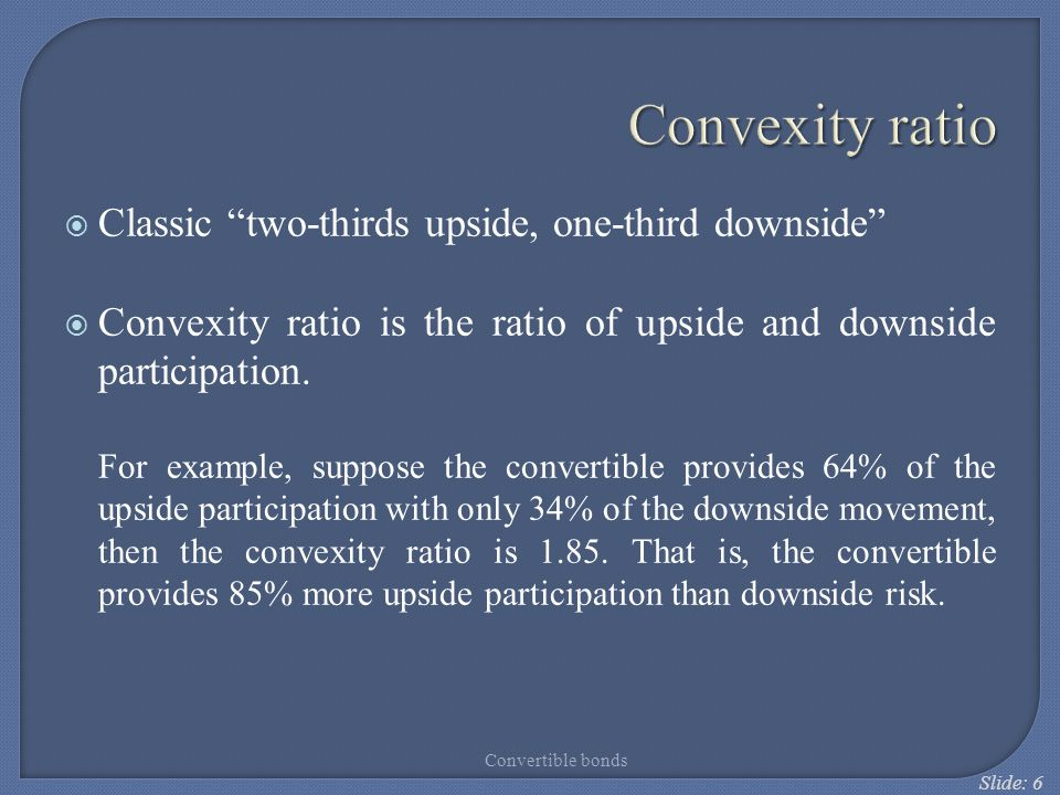 Convexity ratio Classic two-thirds upside, one-third downside