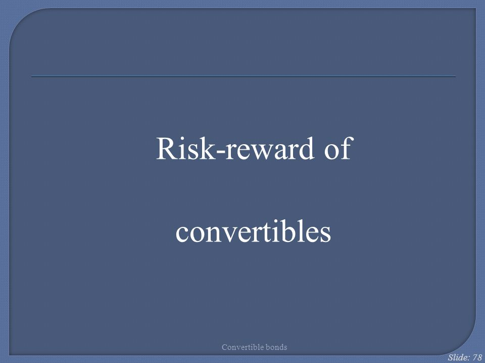 Risk-reward of convertibles Convertible bonds