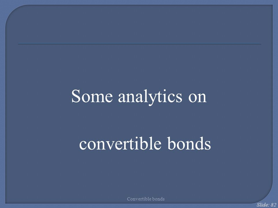 Some analytics on convertible bonds Convertible bonds