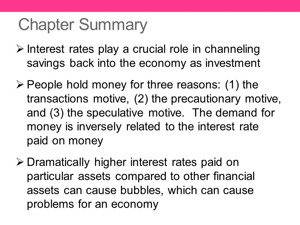 Chapter Summary Interest rates play a crucial role in channeling savings back into the economy as investment.
