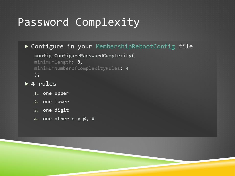 Password Complexity Configure in your MembershipRebootConfig file