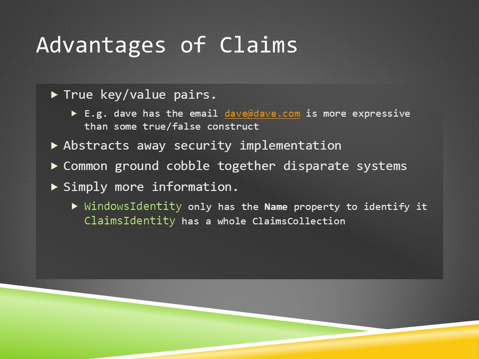 Advantages of Claims True key/value pairs.