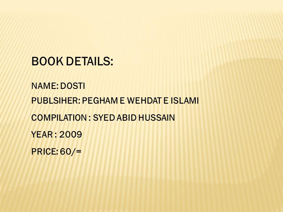 BOOK DETAILS: NAME: DOSTI PUBLSIHER: PEGHAM E WEHDAT E ISLAMI