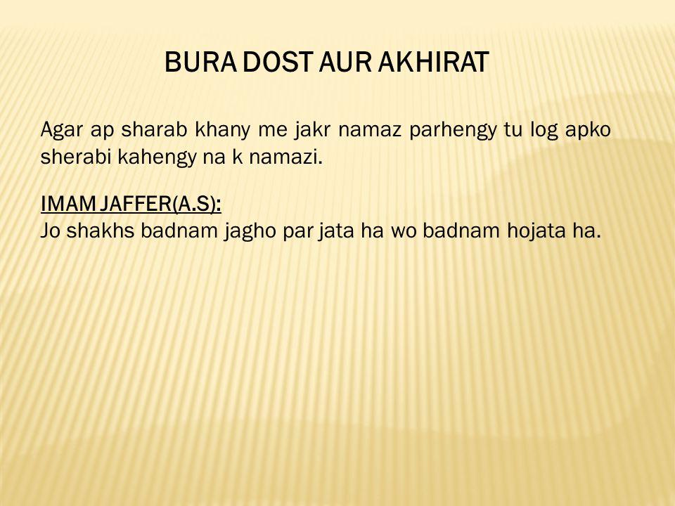 BURA DOST AUR AKHIRAT Agar ap sharab khany me jakr namaz parhengy tu log apko sherabi kahengy na k namazi.