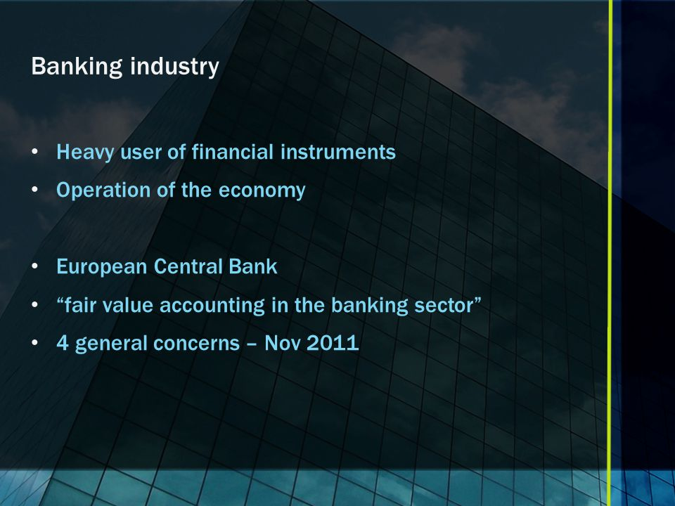 Banking industry Heavy user of financial instruments