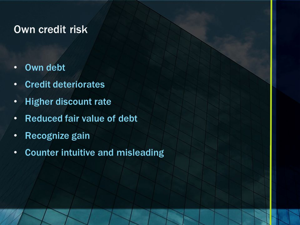 Own credit risk Own debt Credit deteriorates Higher discount rate