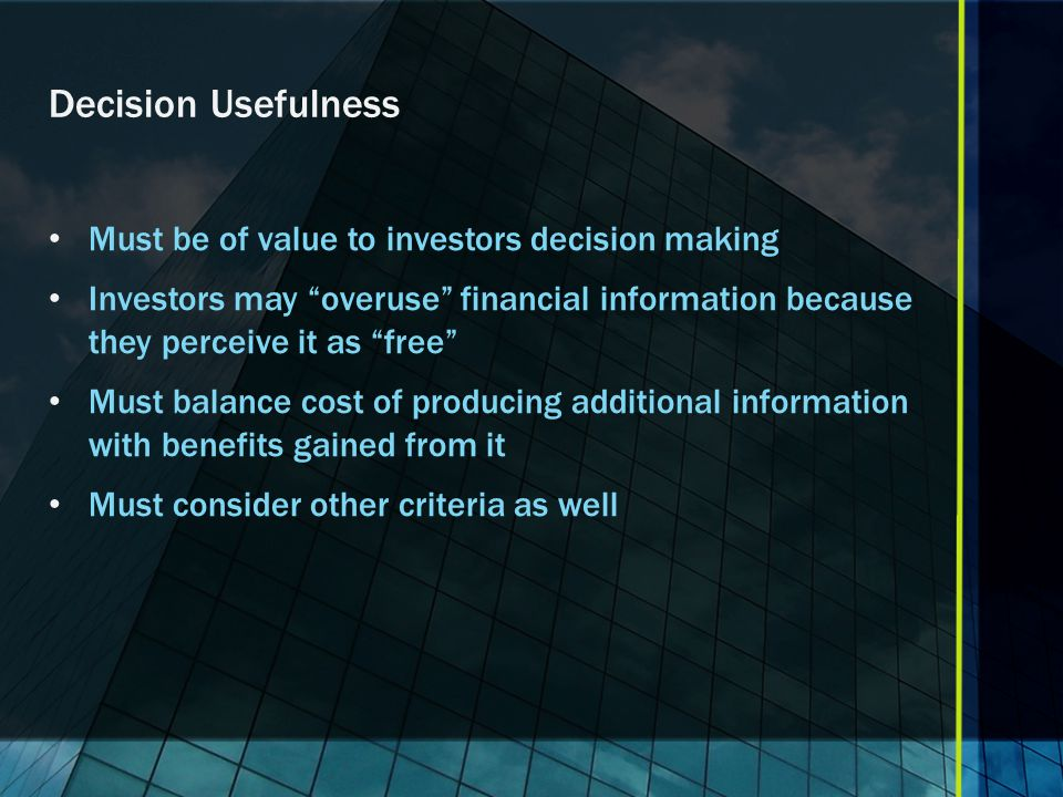 Decision Usefulness Must be of value to investors decision making