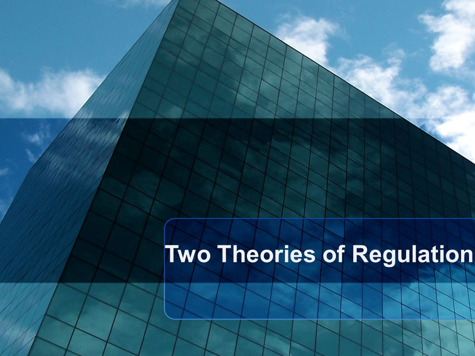 Two Theories of Regulation