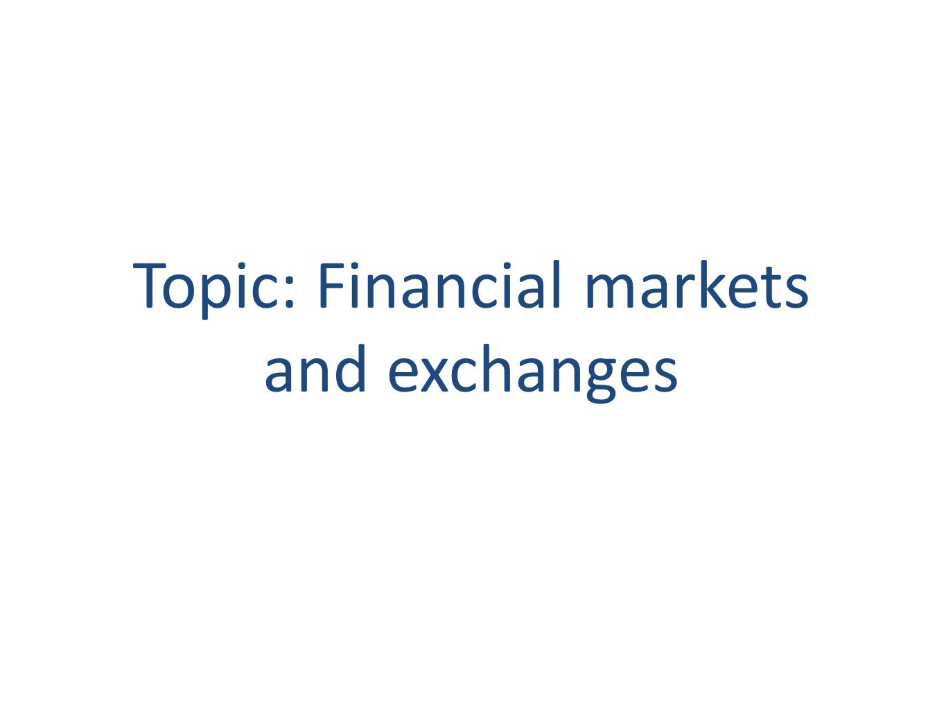 Topic: Financial markets and exchanges