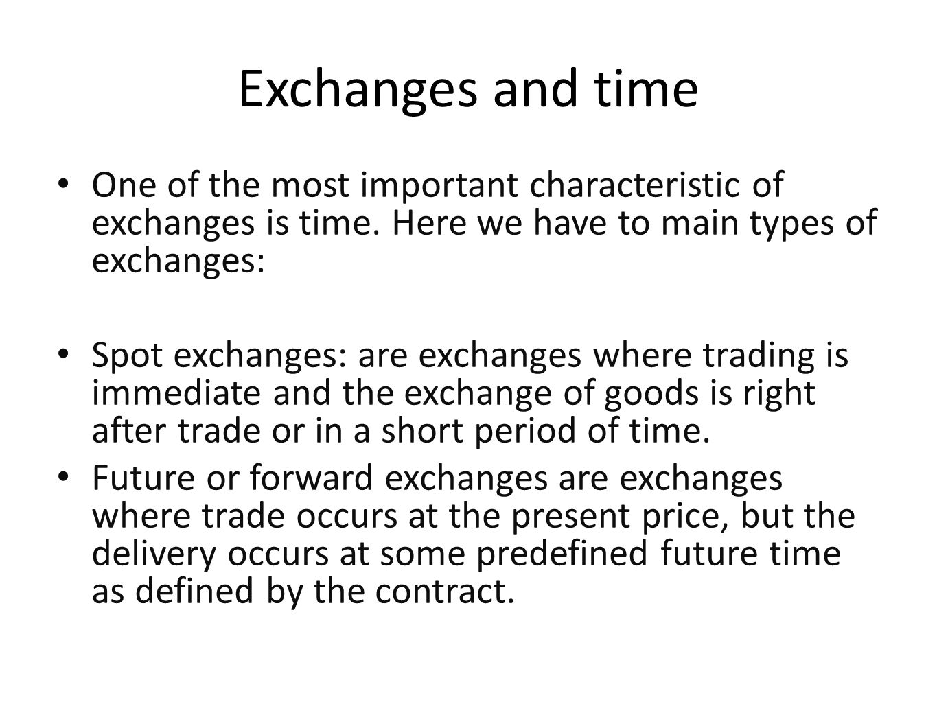 Exchanges and time One of the most important characteristic of exchanges is time. Here we have to main types of exchanges: