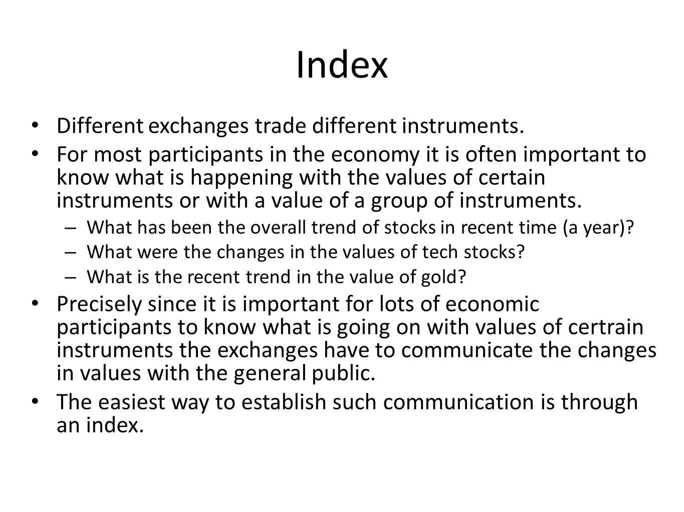 Index Different exchanges trade different instruments.