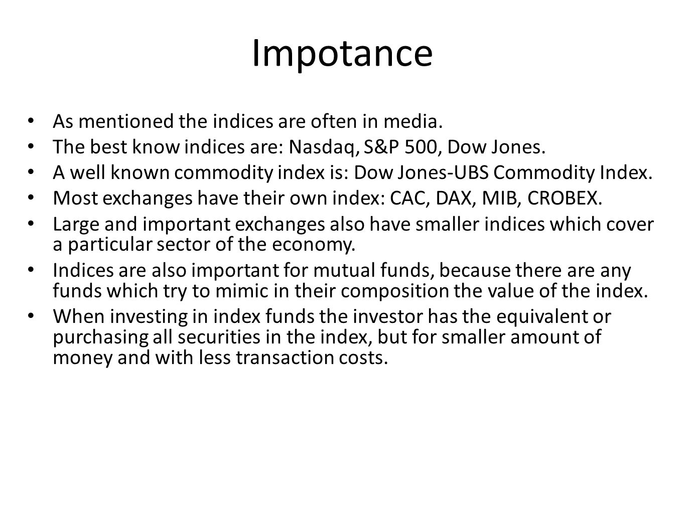 Impotance As mentioned the indices are often in media.