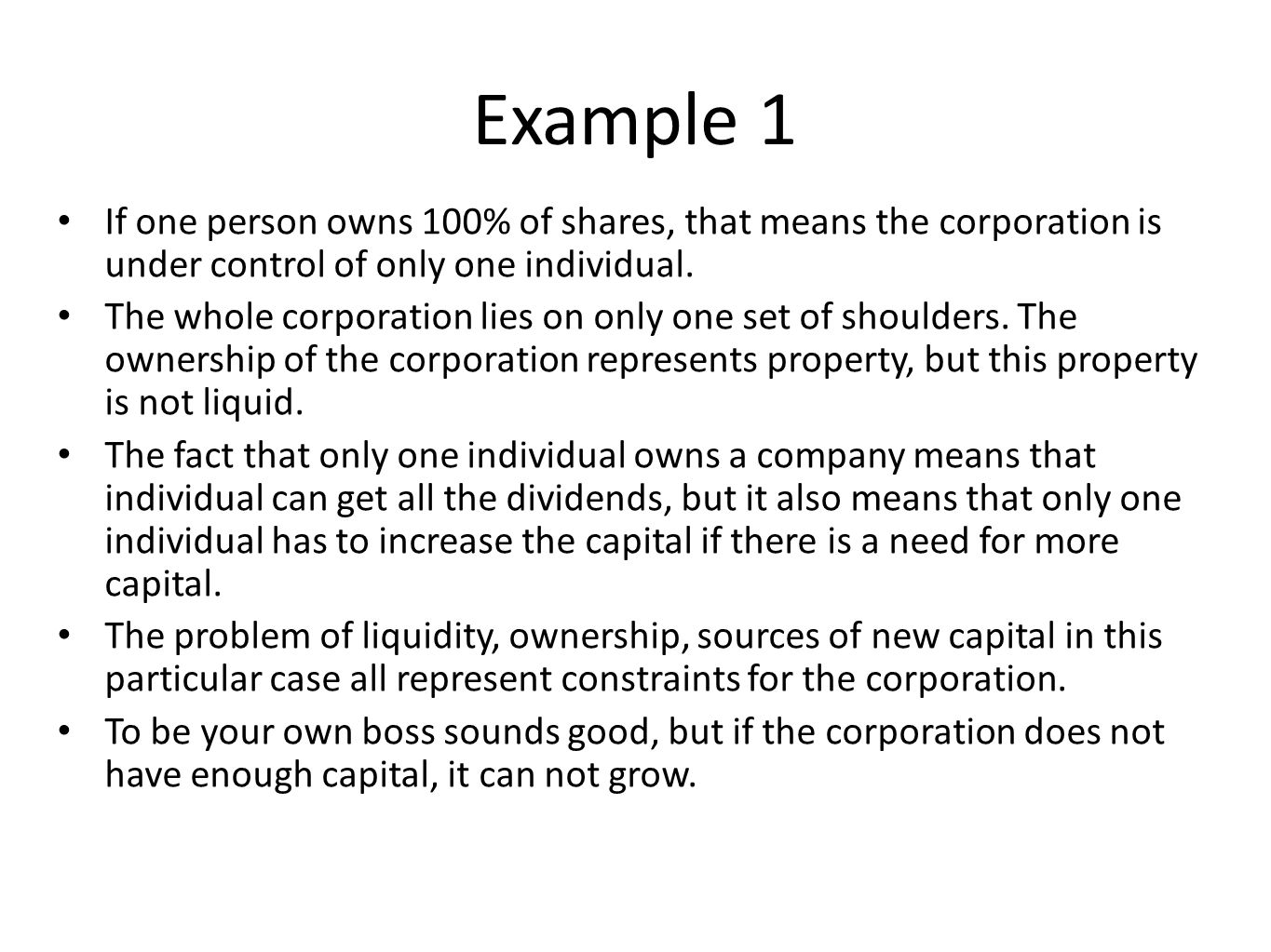 Example 1 If one person owns 100% of shares, that means the corporation is under control of only one individual.