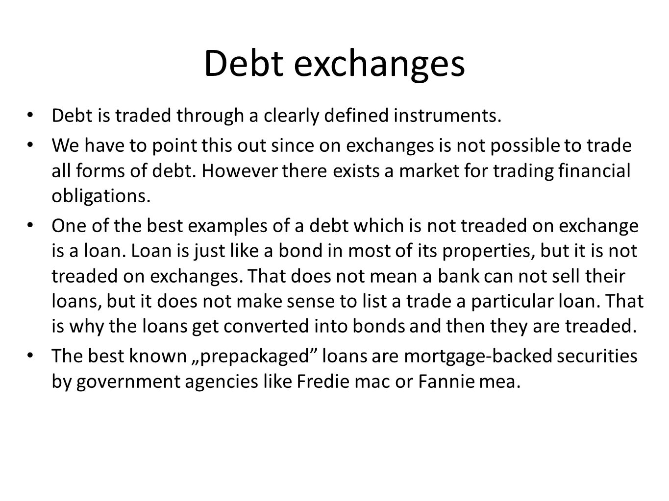 Debt exchanges Debt is traded through a clearly defined instruments.