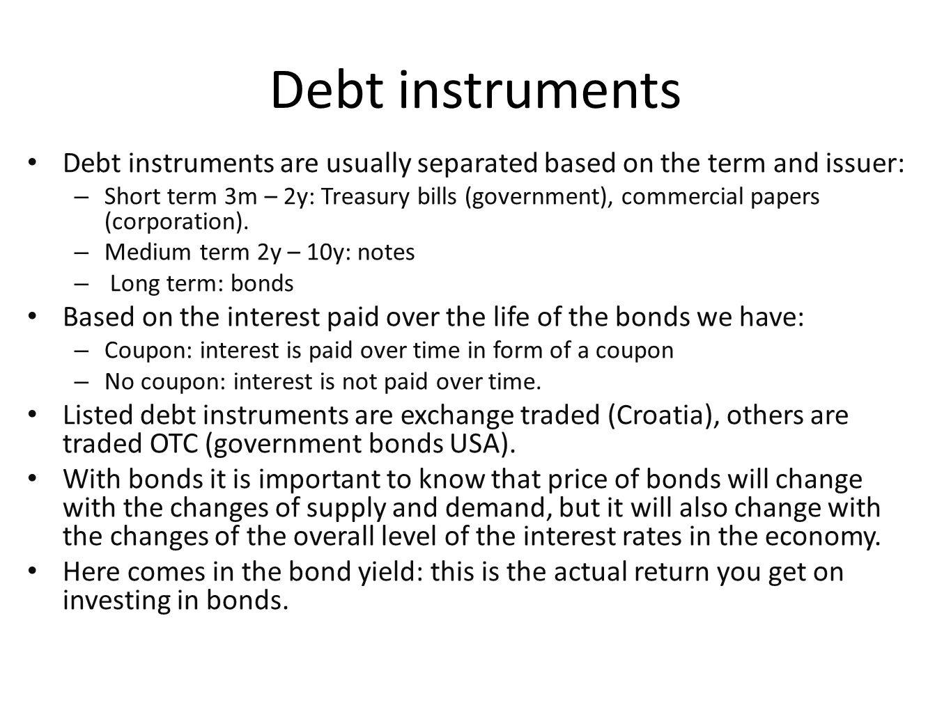 Debt instruments Debt instruments are usually separated based on the term and issuer: