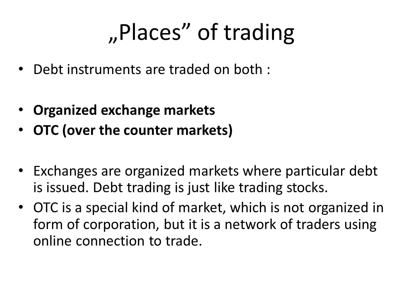 """Places of trading Debt instruments are traded on both :"