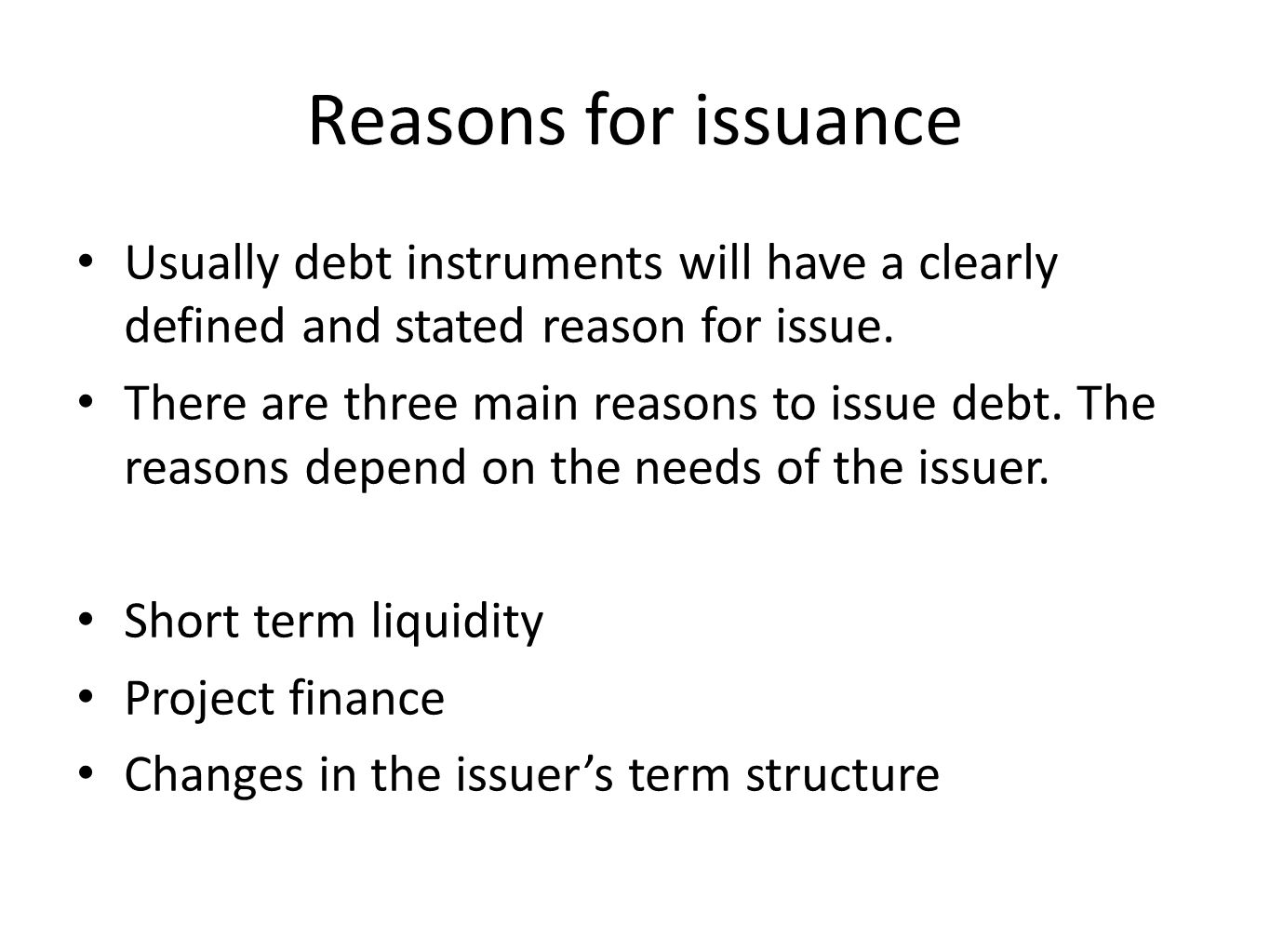 Reasons for issuance Usually debt instruments will have a clearly defined and stated reason for issue.
