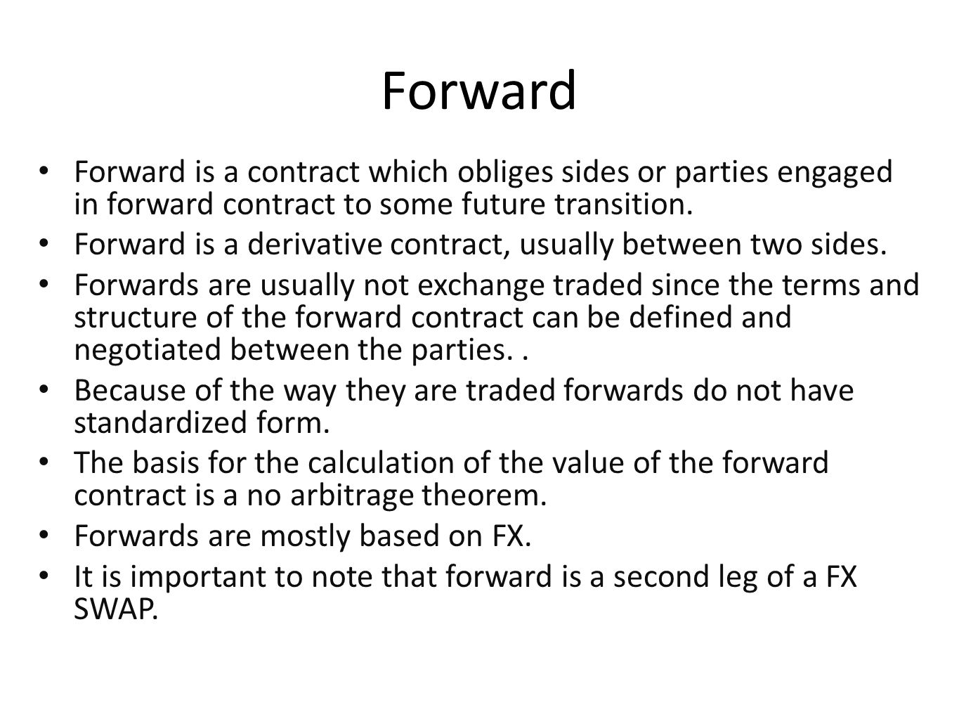 Forward Forward is a contract which obliges sides or parties engaged in forward contract to some future transition.