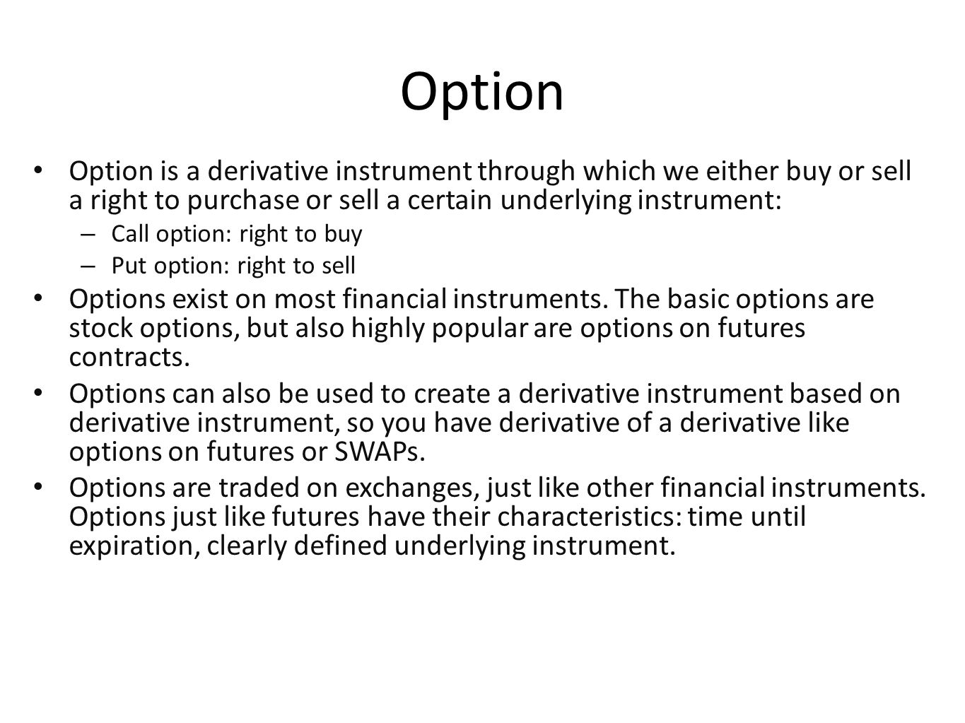 Option Option is a derivative instrument through which we either buy or sell a right to purchase or sell a certain underlying instrument:
