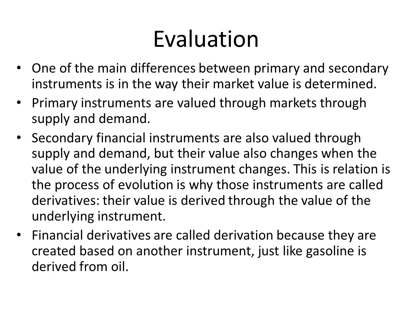 Evaluation One of the main differences between primary and secondary instruments is in the way their market value is determined.