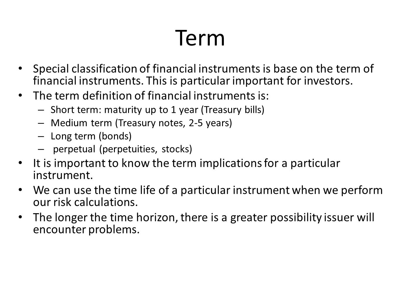 Term Special classification of financial instruments is base on the term of financial instruments. This is particular important for investors.
