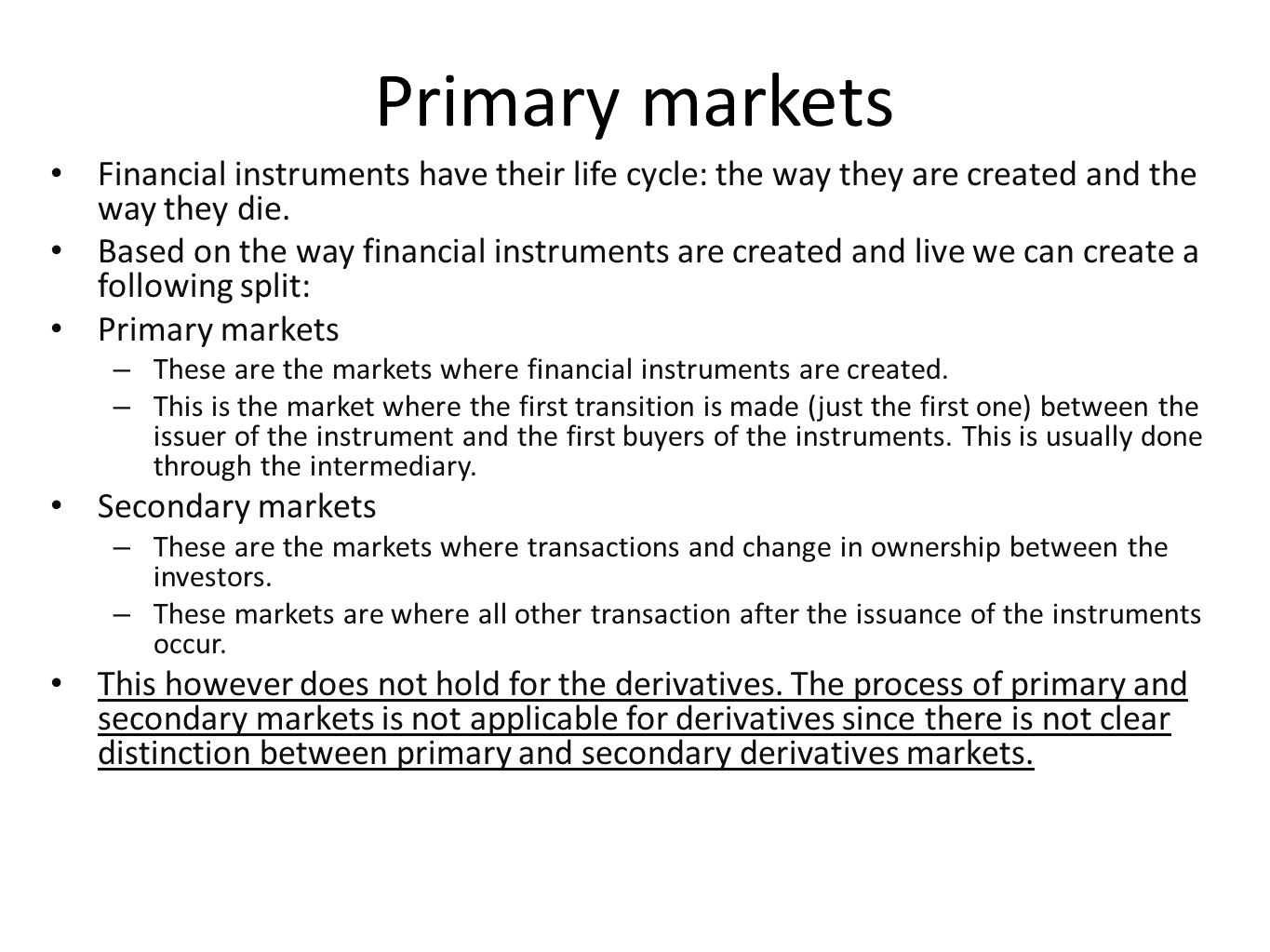 Primary markets Financial instruments have their life cycle: the way they are created and the way they die.