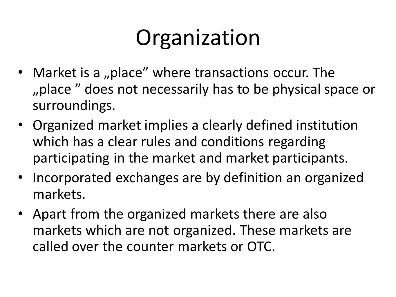 "Organization Market is a ""place where transactions occur. The ""place does not necessarily has to be physical space or surroundings."