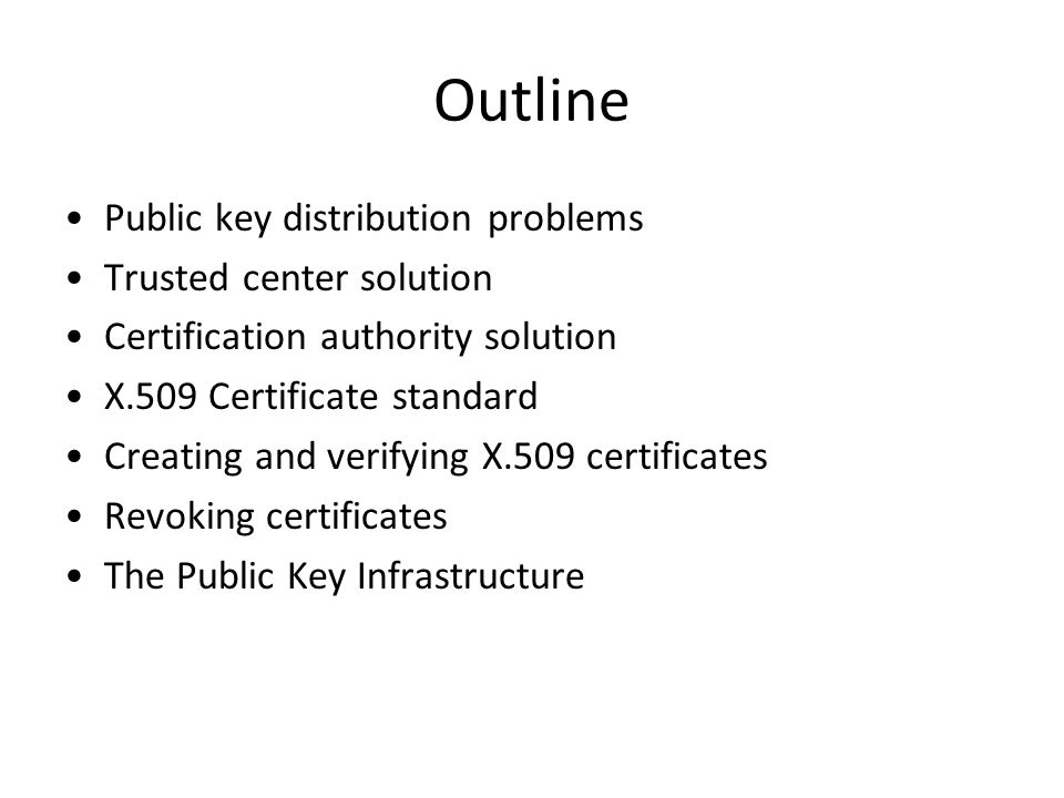 Outline Public key distribution problems Trusted center solution
